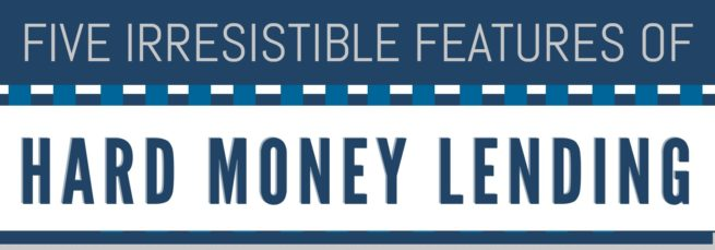 Five Irresistible features of Hard Money Lending